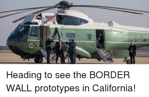 California, Heading, and  See: Heading to see the BORDER WALL prototypes in California!
