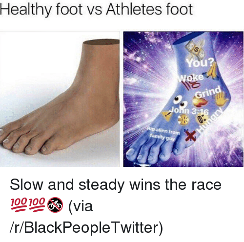 steady-wins-the-race: Healthy foot vs Athletes foot  You?  Grind  John 3:  9 <p>Slow and steady wins the race 💯💯🚳 (via /r/BlackPeopleTwitter)</p>