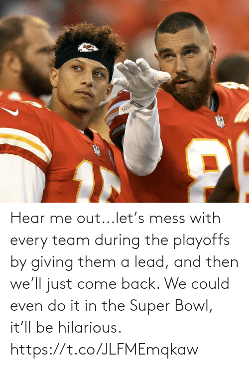 hear: Hear me out...let's mess with every team during the playoffs by giving them a lead, and then we'll just come back. We could even do it in the Super Bowl, it'll be hilarious. https://t.co/JLFMEmqkaw