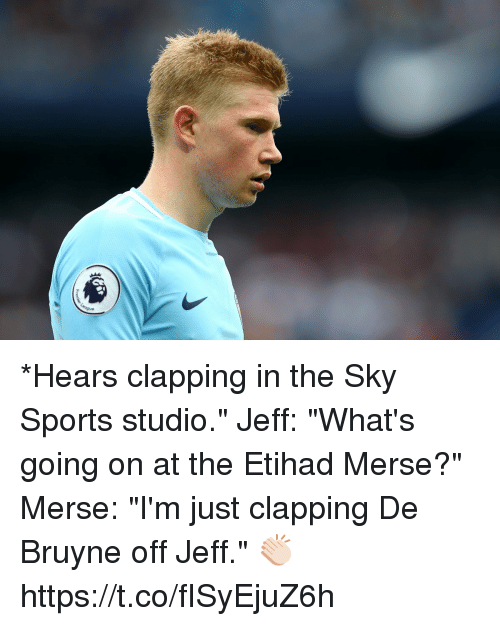 """Sky Sports: *Hears clapping in the Sky Sports studio.""""  Jeff: """"What's going on at the Etihad Merse?""""  Merse: """"I'm just clapping De Bruyne off Jeff."""" 👏🏻 https://t.co/fISyEjuZ6h"""