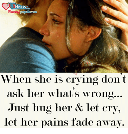 Fading Away: Heart  page lovers  When she is crying don't  ask her what s wrong...  Just hug her let cry,  let her pains fade away.