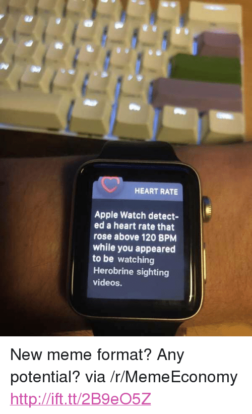 """Apple, Apple Watch, and Meme: HEART RATE  Apple Watch detect-  ed a heart rate that  rose above 120 BPMM  while you appeared  to be watching  Herobrine sighting  videos. <p>New meme format? Any potential? via /r/MemeEconomy <a href=""""http://ift.tt/2B9eO5Z"""">http://ift.tt/2B9eO5Z</a></p>"""