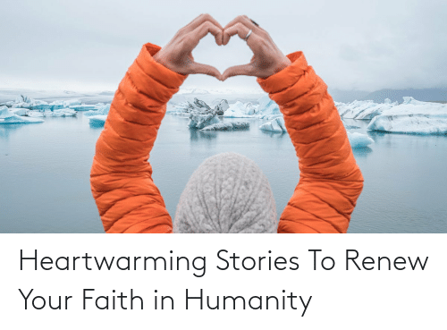 Faith:   Heartwarming Stories To Renew Your Faith in Humanity