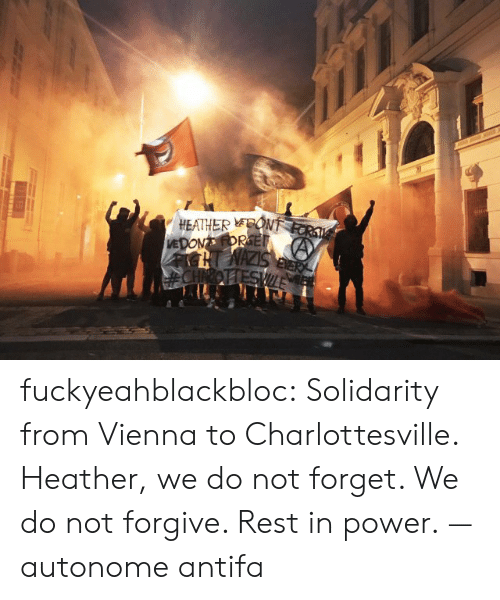eon: HEATHER EON fuckyeahblackbloc:  Solidarity from Vienna to Charlottesville. Heather, we do not forget. We do not forgive. Rest in power. — autonome antifa
