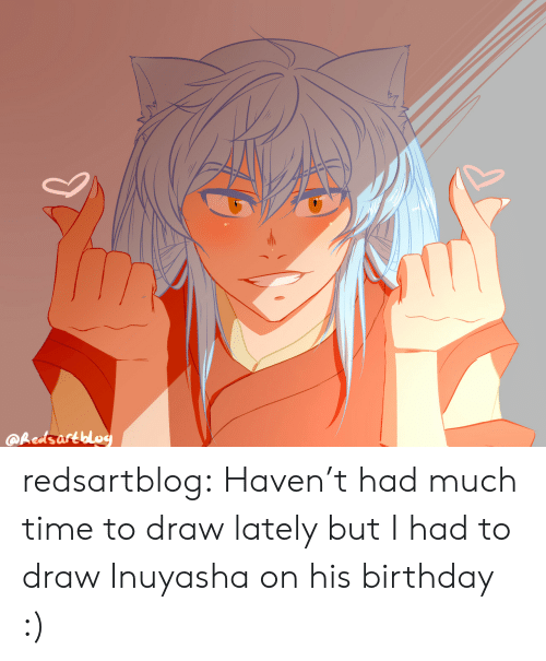 Birthday, Target, and Tumblr: @hedsartblog redsartblog: Haven't had much time to draw lately but I had to draw Inuyasha on his birthday :)