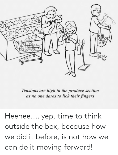 box: Heehee.... yep, time to think outside the box, because how we did it before, is not how we can do it moving forward!