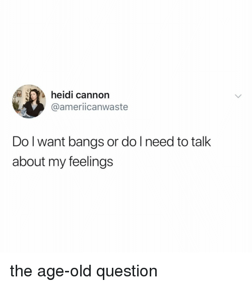 bangs: heidi cannon  @ameriicanwaste  Do l want bangs or do l need to talk  about my feelings the age-old question