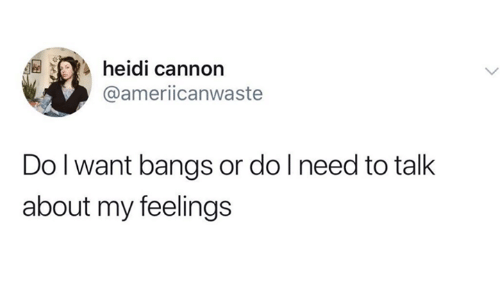 bangs: heidi cannon  @ameriicanwaste  Do l want bangs or do l need to talk  about my feelings
