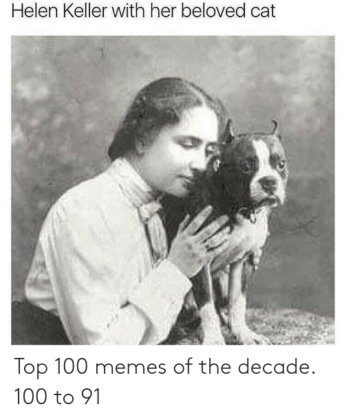Memes Of: Helen Keller with her beloved cat Top 100 memes of the decade.  100 to 91