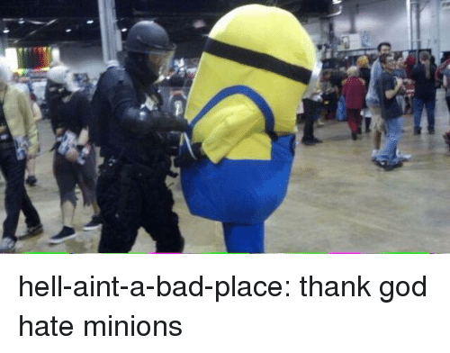 Bad, God, and Tumblr: hell-aint-a-bad-place:  thank god  hate minions