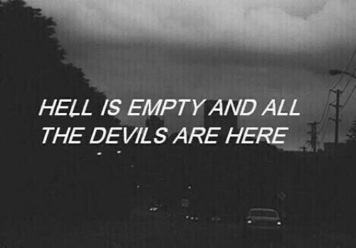 Hell, All The, and All: HELL IS EMPTY AND ALL  THE DEVILS ARE HERE