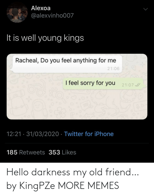 old friend: Hello darkness my old friend… by KingPZe MORE MEMES
