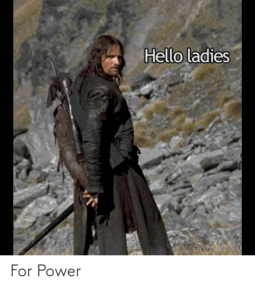 Hello, Lord of the Rings, and Power: Hello ladies For Power