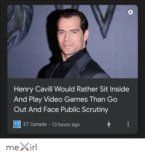 rather: Henry Cavill Would Rather Sit Inside  And Play Video Games Than Go  Out And Face Public Scrutiny  ET ET Canada • 13 hours ago  CANADA me⚔️irl