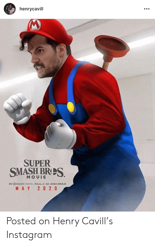 IMAX: henrycavill  SUPER  SMASH BRES  MOUIE  IN D40OLBY CINEMA, REALD 3D AND IMAX  MAY 2 0 2 0 Posted on Henry Cavill's Instagram