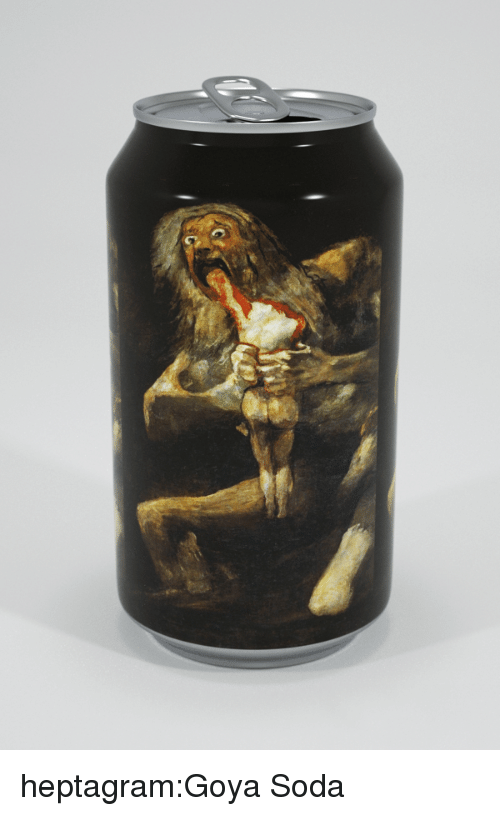Goya, Soda, and Tumblr: heptagram:Goya Soda