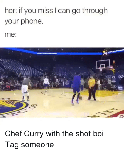 Chef Curry: her: if you miss l can go through  your phone.  me Chef Curry with the shot boi Tag someone