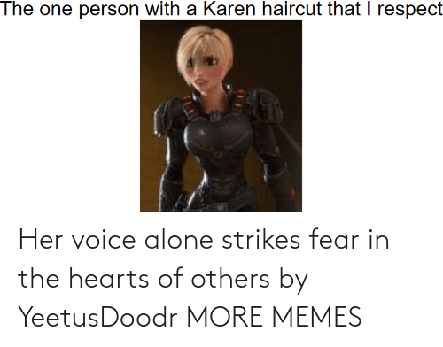Voice: Her voice alone strikes fear in the hearts of others by YeetusDoodr MORE MEMES