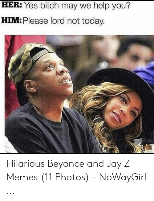 Jay Z Memes: HER. Yes bitcn may we help you?  HIM: Please lord not today. Hilarious Beyonce and Jay Z Memes (11 Photos) - NoWayGirl ...