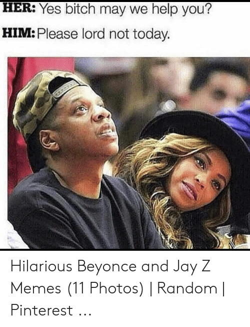 Jay Z Memes: HER. Yes bitcn may we help you?  HIM: Please lord not today. Hilarious Beyonce and Jay Z Memes (11 Photos) | Random | Pinterest ...