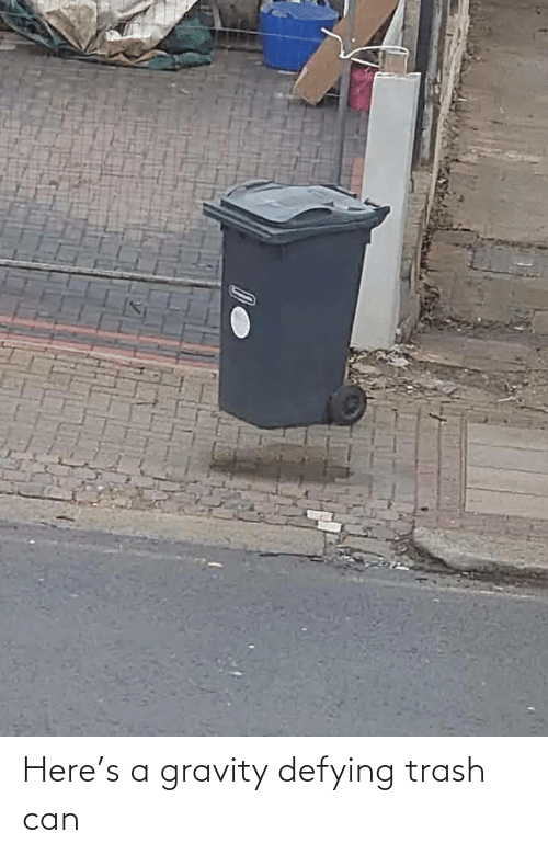 Trash: Here's a gravity defying trash can