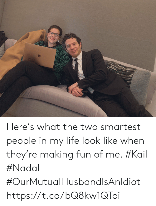 making fun: Here's what the two smartest people in my life look like when they're making fun of me. #Kail #Nadal #OurMutualHusbandIsAnIdiot https://t.co/bQ8kw1QToi