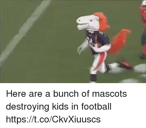 mascots: Here are a bunch of mascots destroying kids in football https://t.co/CkvXiuuscs