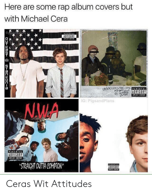 Covers: Here are some rap album covers but  with Michael Cera  PARENTA  ADVISORY  EPLICIT CNTE  dnoo DC ARENTAL  AGRTG  ADVISORY  EIPAICIT CINTENT  IG: PigsandPlans  NMA  PARENTAL  ADVISORY  EIPLICIT CONTENT  STRAICHT OUTA COMPTON  ADVISORY  EIICIT CNN  DOHXOUn  UnmCYOC-m Ceras Wit Attitudes