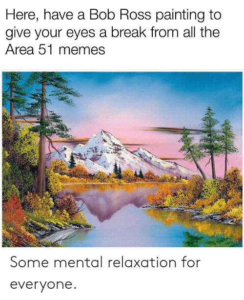 Memes, Reddit, and Bob Ross: Here, have a Bob Ross painting to  give your eyes a break from all the  Area 51 memes Some mental relaxation for everyone.