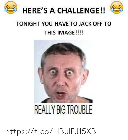 Really Big: HERE'S A CHALLENGE!!  TONIGHT YOU HAVE TO JACK OFF TO  THIS IMAGE!!!!  REALLY BIG TROUBLE https://t.co/HBulEJ15XB