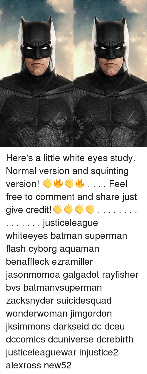 Feeling Free: Here's a little white eyes study. Normal version and squinting version! 👏🔥👏🔥 . . . . Feel free to comment and share just give credit!👏👏👏👏 . . . . . . . . . . . . . . . justiceleague whiteeyes batman superman flash cyborg aquaman benaffleck ezramiller jasonmomoa galgadot rayfisher bvs batmanvsuperman zacksnyder suicidesquad wonderwoman jimgordon jksimmons darkseid dc dceu dccomics dcuniverse dcrebirth justiceleaguewar injustice2 alexross new52
