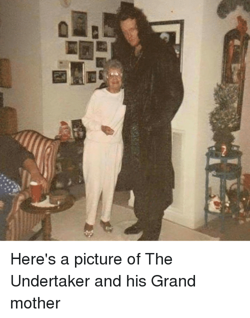 Undertaker: Here's a picture of The Undertaker and his Grand mother