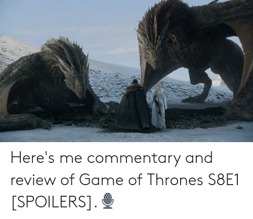 Game of Thrones, Memes, and Game: Here's me commentary and review of Game of Thrones S8E1 [SPOILERS].🎙