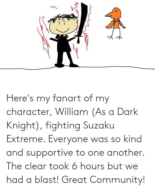 extreme: Here's my fanart of my character, William (As a Dark Knight), fighting Suzaku Extreme. Everyone was so kind and supportive to one another. The clear took 6 hours but we had a blast! Great Community!