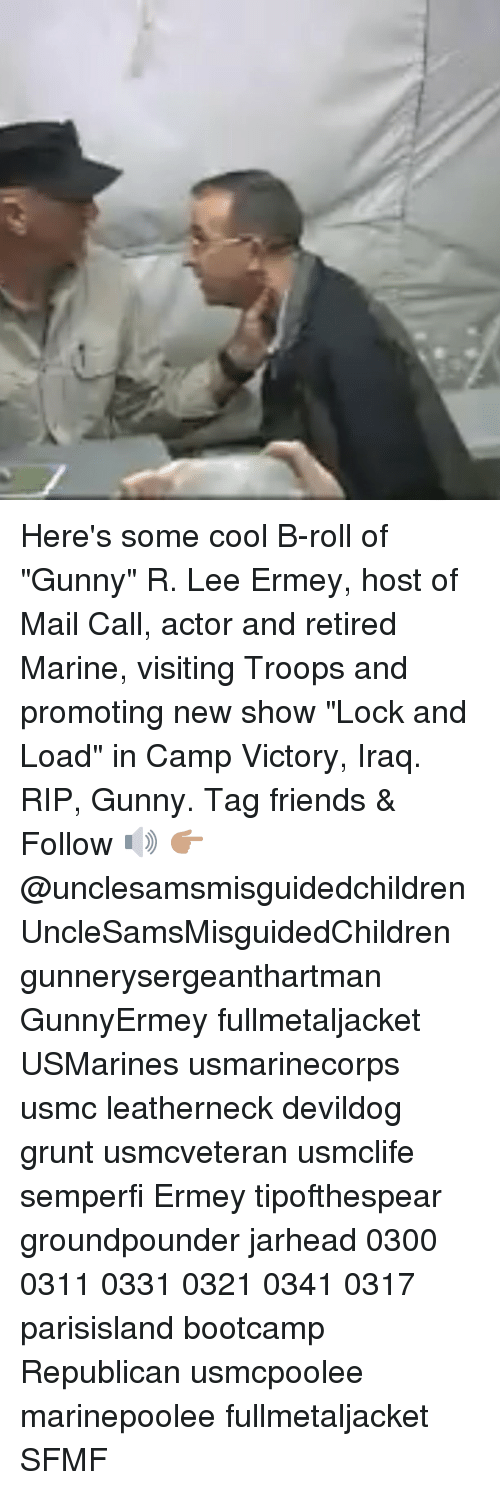 """gunny: Here's some cool B-roll of """"Gunny"""" R. Lee Ermey, host of Mail Call, actor and retired Marine, visiting Troops and promoting new show """"Lock and Load"""" in Camp Victory, Iraq. RIP, Gunny. Tag friends & Follow 🔊 👉🏽 @unclesamsmisguidedchildren UncleSamsMisguidedChildren gunnerysergeanthartman GunnyErmey fullmetaljacket USMarines usmarinecorps usmc leatherneck devildog grunt usmcveteran usmclife semperfi Ermey tipofthespear groundpounder jarhead 0300 0311 0331 0321 0341 0317 parisisland bootcamp Republican usmcpoolee marinepoolee fullmetaljacket SFMF"""