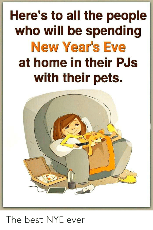 People Who: Here's to all the people  who will be spending  New Year's Eve  at home in their PJs  with their pets. The best NYE ever