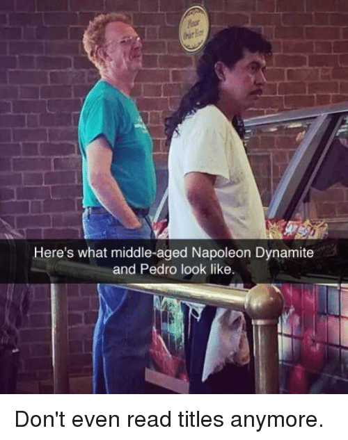 Heres What Middle Aged Napoleon Dynamite And Pedro Look Like