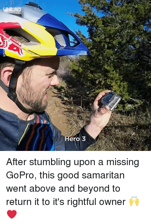 GoPro: Hero 3 After stumbling upon a missing GoPro, this good samaritan went above and beyond to return it to it's rightful owner 🙌❤️️