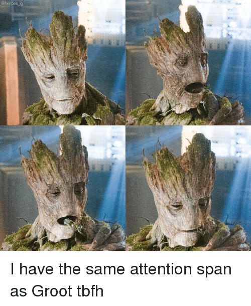attentive: @heroes ig I have the same attention span as Groot tbfh