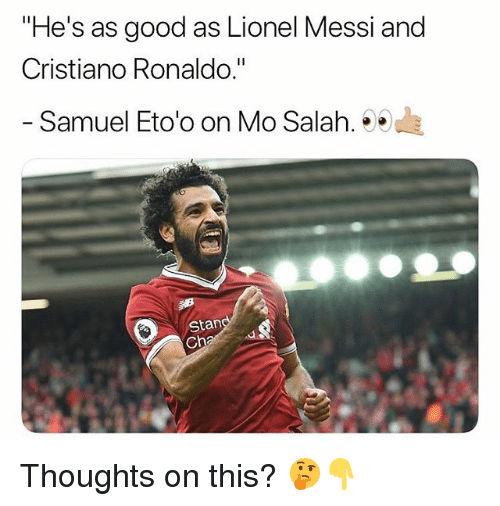 "Cristiano Ronaldo, Memes, and Stan: ""He's as good as Lionel Messi and  Cristiano Ronaldo.""  Samuel Eto'o on Mo Salah.  Stan  ch Thoughts on this? 🤔👇"