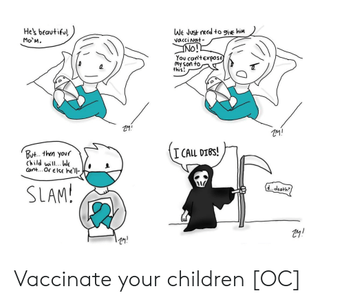 ino: He's beautiful  Ma M.  We Just need to 9ive hiM  vacci Nat  INO!!  You can'texpose  My son to  this!  I CALL DIBS!  But.. then your  Child will.. We  Cant... Or else he'll  SLAM!  d. death? Vaccinate your children [OC]