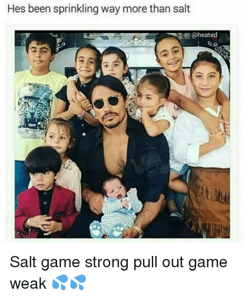 Pull Out Game: Hes been sprinkling way more than salt  @heated Salt game strong pull out game weak 💦💦