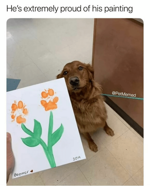 Funny, Tumblr, and Proud: He's extremely proud of his painting  @PetMemed  2019  Boomer