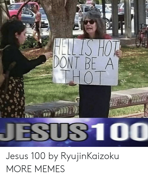 thot: HETLS HOT  DONT BE A  THOT  JESUS10O Jesus 100 by RyujinKaizoku MORE MEMES