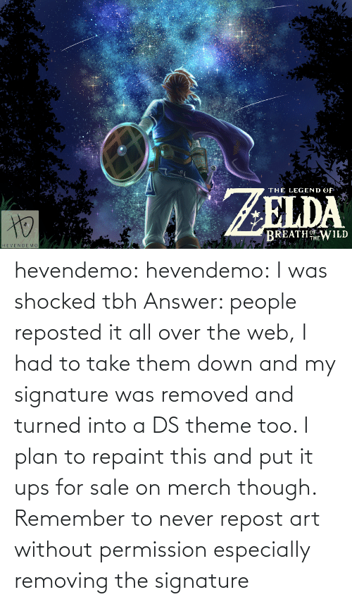 Plan: hevendemo: hevendemo: I was shocked tbh Answer: people reposted it all over the web, I had to take them down and my signature was removed and turned into a DS theme too.  I plan to repaint this and put it ups for sale on merch though.  Remember to never repost art without permission especially removing the signature