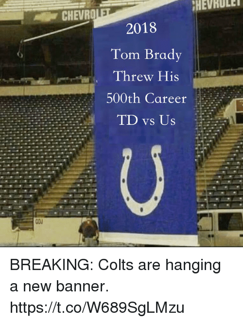 Indianapolis Colts, Football, and Nfl: HEVRULE  2018  Tom Brady  Threw His  500th Career  TD vs Us BREAKING: Colts are hanging a new banner. https://t.co/W689SgLMzu