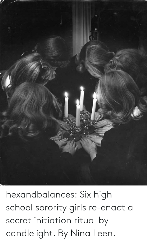 initiation: hexandbalances:  Six high school sorority girls re-enact a secret initiation ritual by candlelight. By Nina Leen.