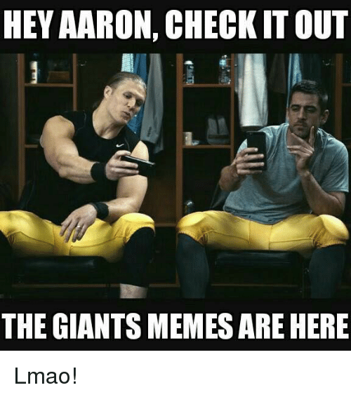 Giants Memes: HEY AARON, CHECK ITOUT  THE GIANTS MEMES ARE HERE Lmao!