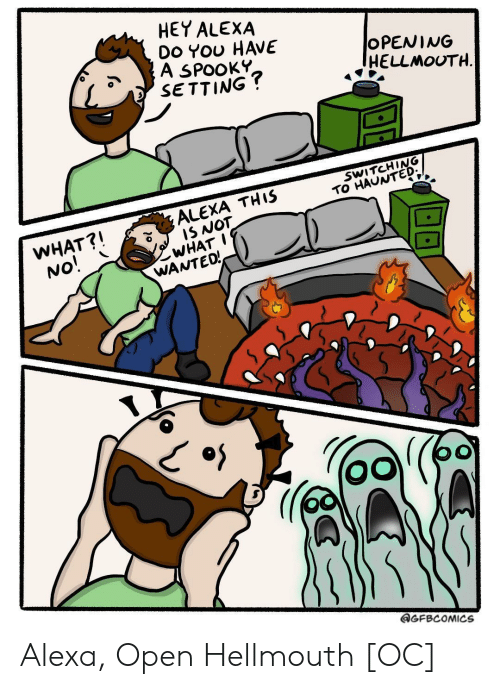 alexa: HEY ALEXA  Do YOU HAVE  A SPOOKY  SETTING?  OPENING  HELLMOUTH  SWITCHING  TO HAUNTED  ALEXA THIS  IS NOT  WHAT I  WANTEO!  WHAT?!  No!  GFBCOMICS Alexa, Open Hellmouth [OC]