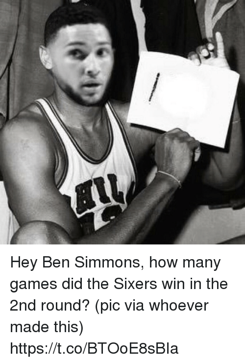 Sports, Games, and Sixers: Hey Ben Simmons, how many games did the Sixers win in the 2nd round?  (pic via whoever made this) https://t.co/BTOoE8sBIa